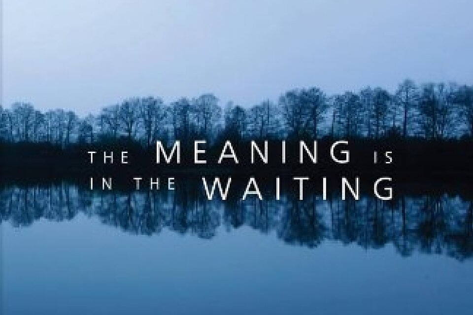 /images/r/the-meaning-is-in-the-waiting/c960x640g0-134-325-350/the-meaning-is-in-the-waiting.jpg